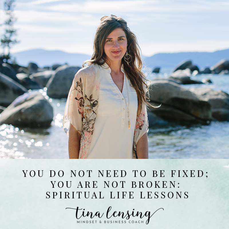 You Do Not Need To Be Fixed; You Are Not Broken: Spiritual Life Lessons