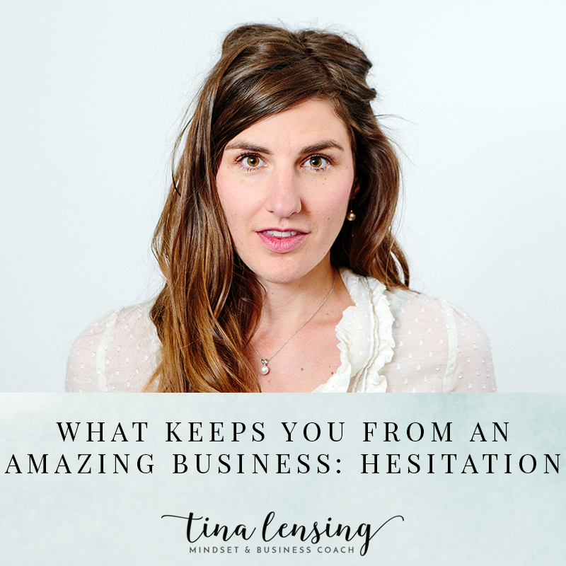 What Keeps You From An Amazing Business: Hesitation