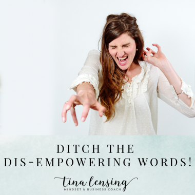 Ditch The Dis-Empowering Words!