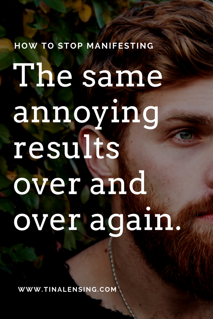 Do You Keep Manifesting The Same Annoying Results Over And Over Again?